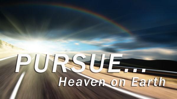 Pursue Heaven on Earth