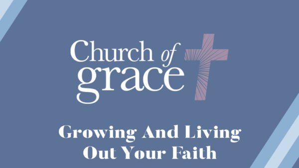 Growing and Living Out Your Faith