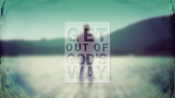 Get Out of God's Way